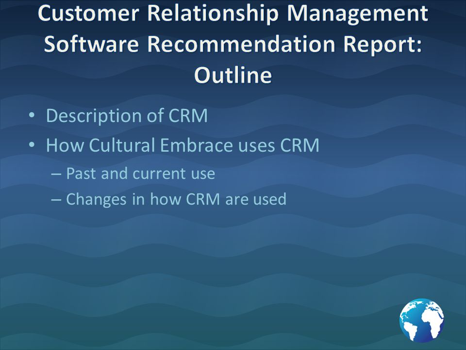Description of CRM How Cultural Embrace uses CRM – Past and current use – Changes in how CRM are used