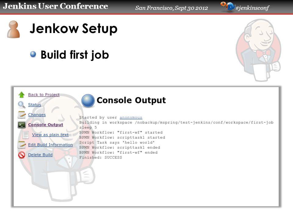 Jenkins User Conference San Francisco, Sept 30 2012 #jenkinsconf Jenkow Setup Build first job