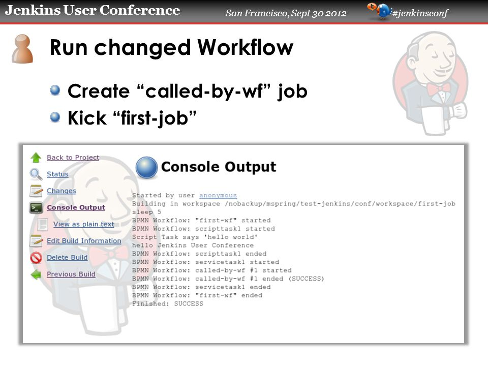 "Jenkins User Conference San Francisco, Sept 30 2012 #jenkinsconf Run changed Workflow Create ""called-by-wf"" job Kick ""first-job"""