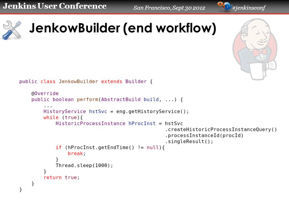 Jenkins User Conference San Francisco, Sept 30 2012 #jenkinsconf JenkowBuilder (end workflow)