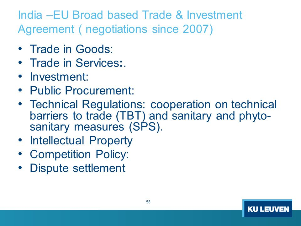 58 India –EU Broad based Trade & Investment Agreement ( negotiations since 2007) Trade in Goods: Trade in Services:.