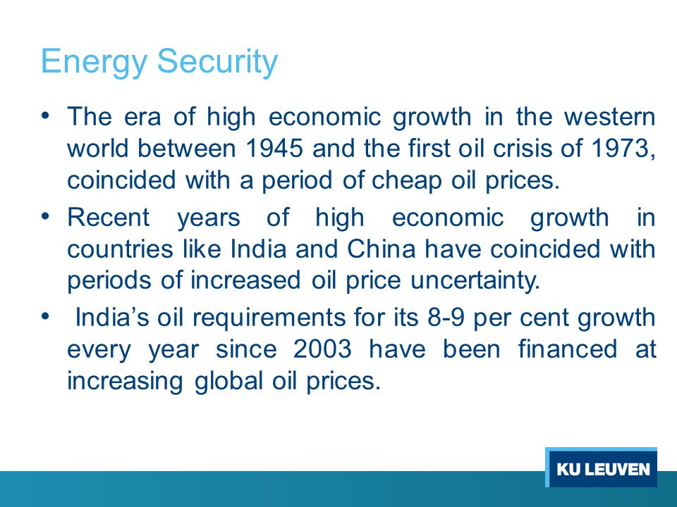 Energy Security The era of high economic growth in the western world between 1945 and the first oil crisis of 1973, coincided with a period of cheap oil prices.
