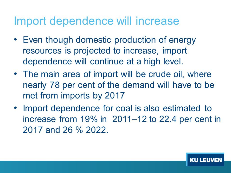 Import dependence will increase Even though domestic production of energy resources is projected to increase, import dependence will continue at a high level.