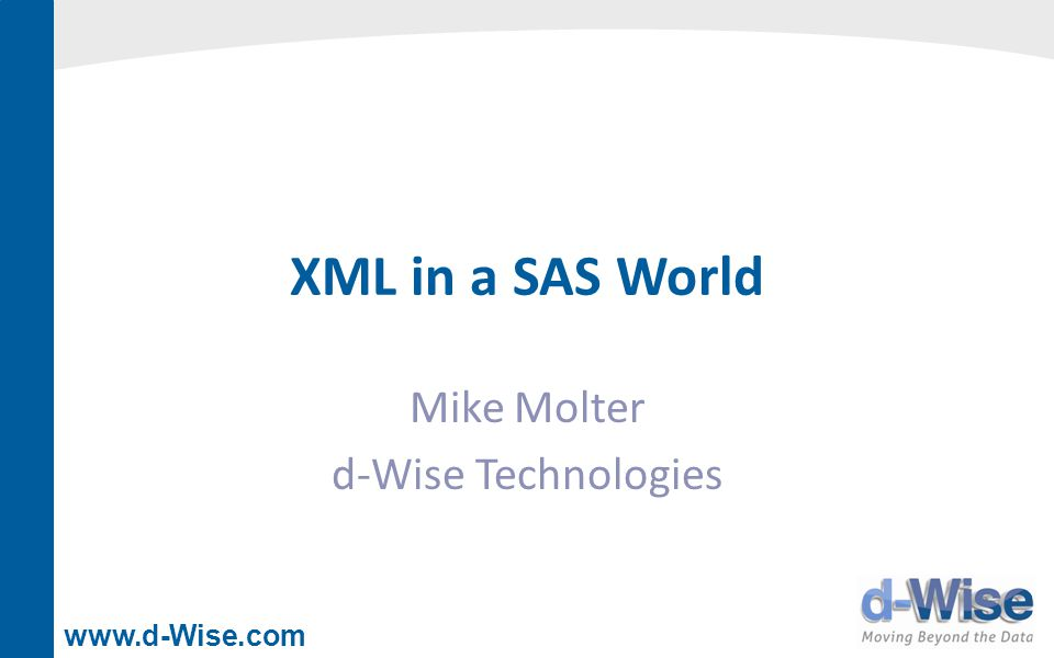 www.d-Wise.com XML in a SAS World Mike Molter d-Wise Technologies