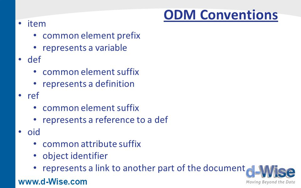 www.d-Wise.com ODM Conventions item common element prefix represents a variable def common element suffix represents a definition ref common element s