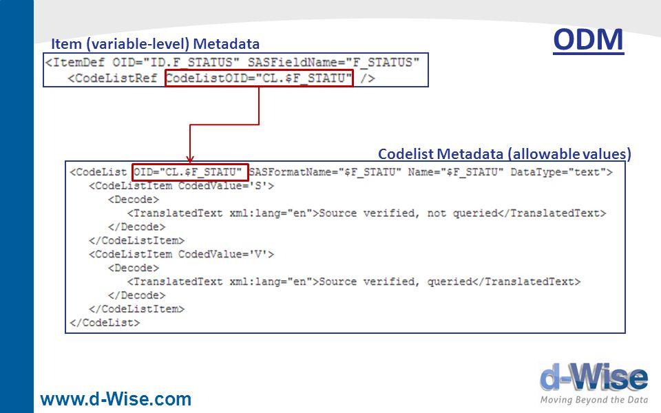 www.d-Wise.com Item (variable-level) Metadata Codelist Metadata (allowable values) ODM