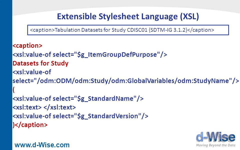 www.d-Wise.com Extensible Stylesheet Language (XSL) Tabulation Datasets for Study CDISC01 (SDTM-IG 3.1.2) Datasets for Study ( )