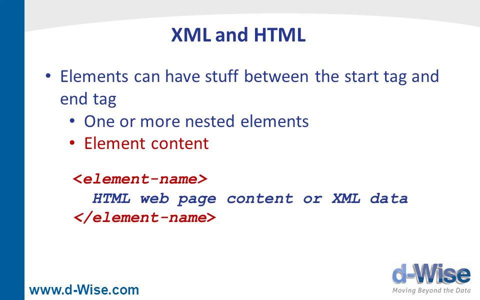 www.d-Wise.com Extensible Stylesheet Language (XSL) XSLT - XSL Transformations - transforms XML into something else XSL is an XML schema An XSL processor reads through an XML document and generates text according to instructions in the stylesheet XSL processors: SAS (PROC XSL) Internet Explorer