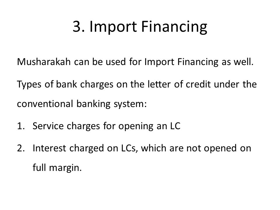 3. Import Financing Musharakah can be used for Import Financing as well.