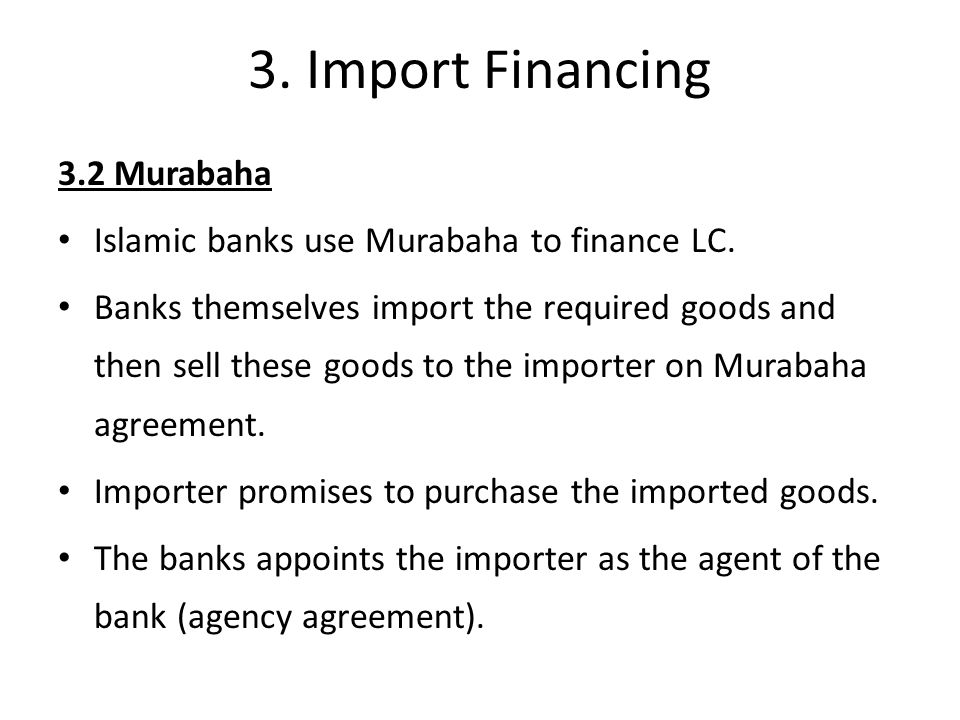 3. Import Financing 3.2 Murabaha Islamic banks use Murabaha to finance LC.