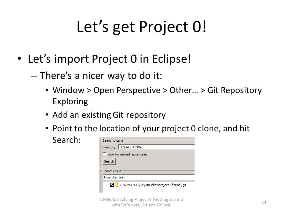 Let's get Project 0! Let's import Project 0 in Eclipse! – There's a nicer way to do it: Window > Open Perspective > Other… > Git Repository Exploring