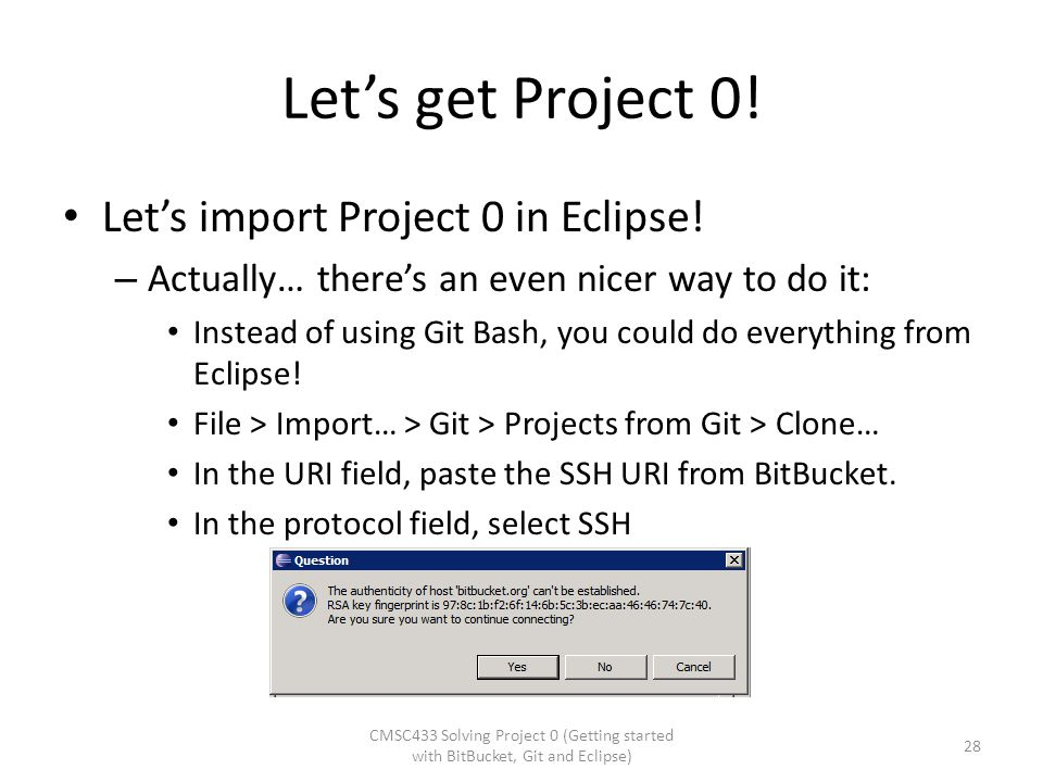 Let's get Project 0! Let's import Project 0 in Eclipse! – Actually… there's an even nicer way to do it: Instead of using Git Bash, you could do everyt