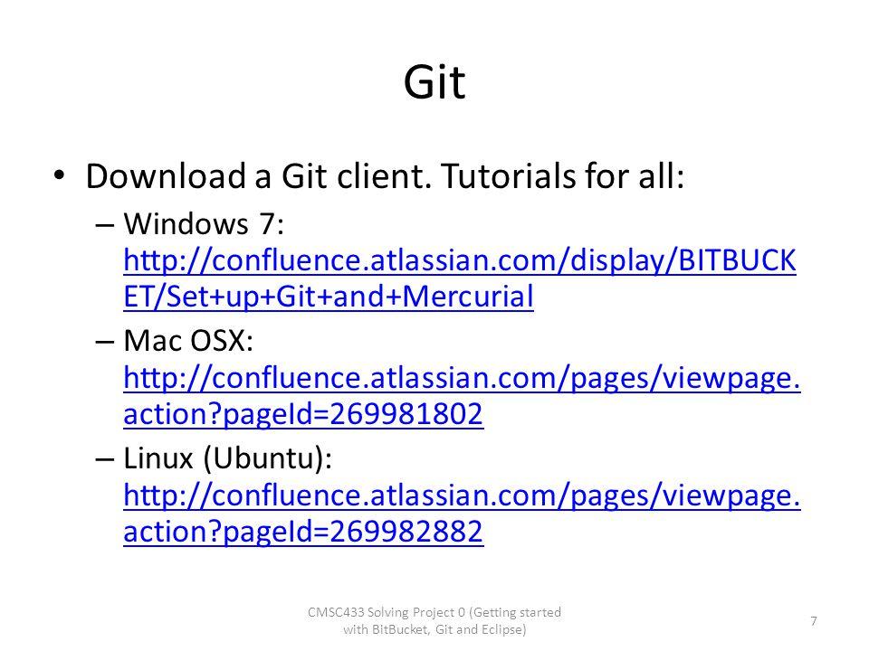 Git Download a Git client. Tutorials for all: – Windows 7: http://confluence.atlassian.com/display/BITBUCK ET/Set+up+Git+and+Mercurial http://confluen