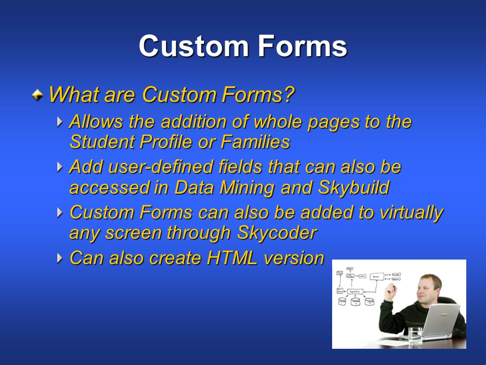 Custom Forms What are Custom Forms.