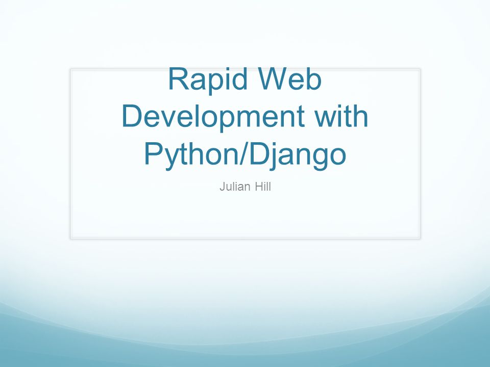 Rapid Web Development with Python/Django Julian Hill