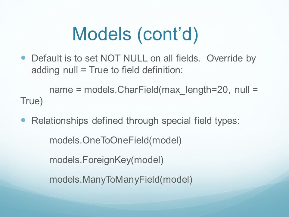 Models (cont'd) Default is to set NOT NULL on all fields.