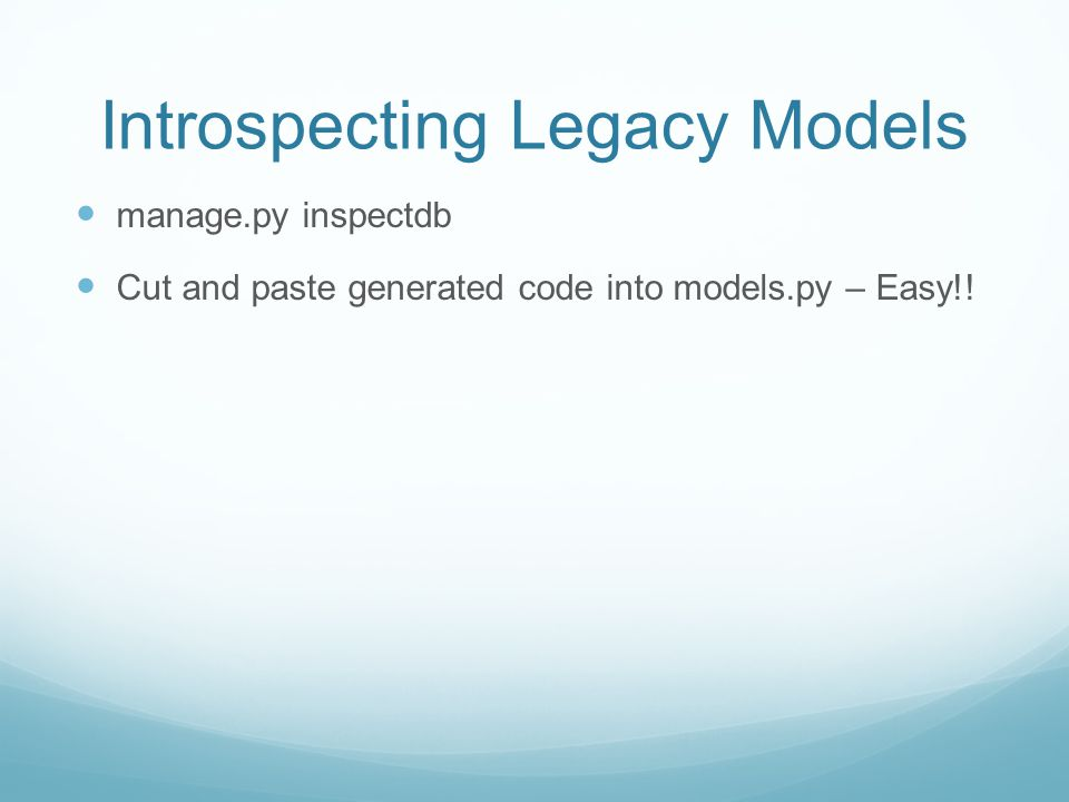 Introspecting Legacy Models manage.py inspectdb Cut and paste generated code into models.py – Easy!!
