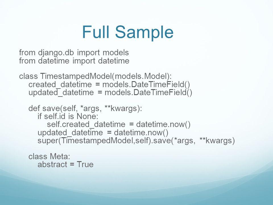 Full Sample from django.db import models from datetime import datetime class TimestampedModel(models.Model): created_datetime = models.DateTimeField()