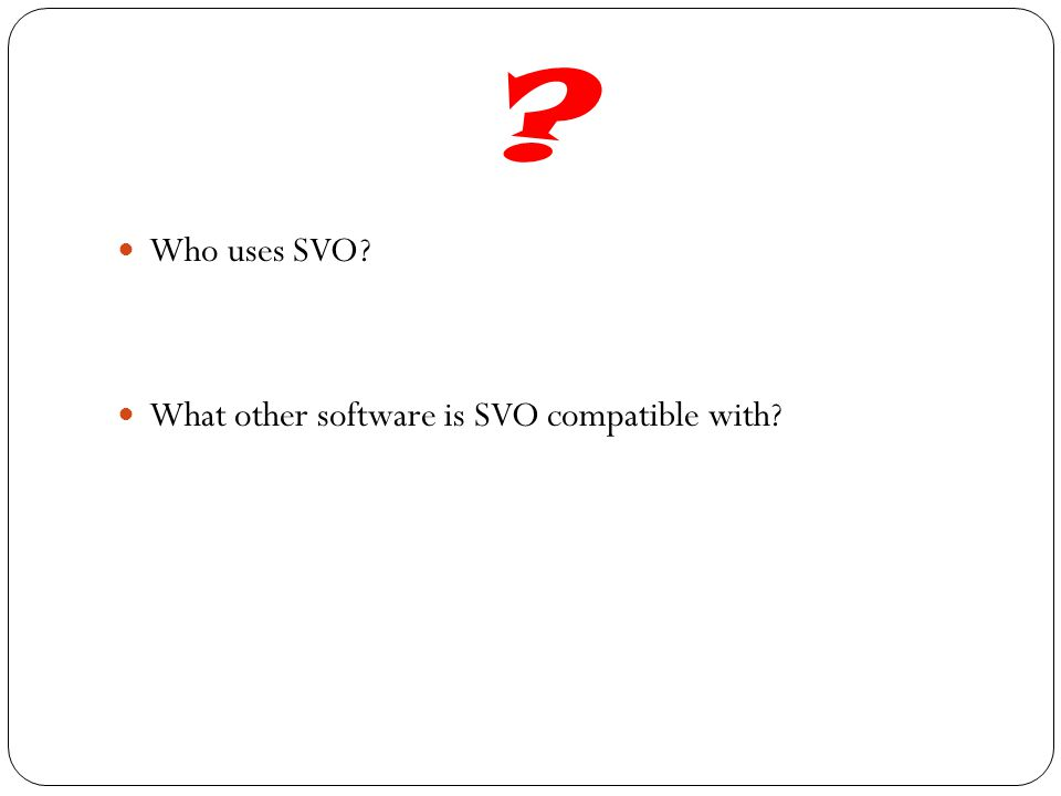 ? Who uses SVO? What other software is SVO compatible with?