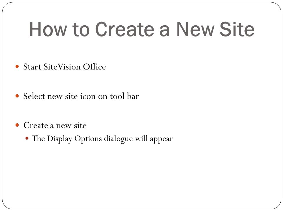 How to Create a New Site Start SiteVision Office Select new site icon on tool bar Create a new site The Display Options dialogue will appear