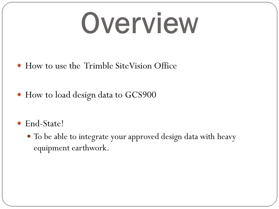 SVO, Uses Earthwork contractors and civil engineers can: Import designs from other CAD packages and translate them into the SireVision format Run validation checks View any profile and check spot heights for inconsistencies for more confidence in the data Break verified data into smaller subsets to copy to data cards for use on machines with GCS900 installed