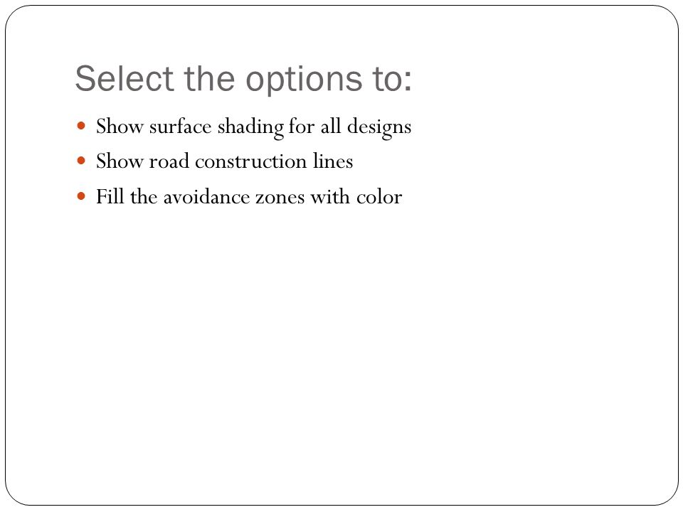 Select the options to: Show surface shading for all designs Show road construction lines Fill the avoidance zones with color