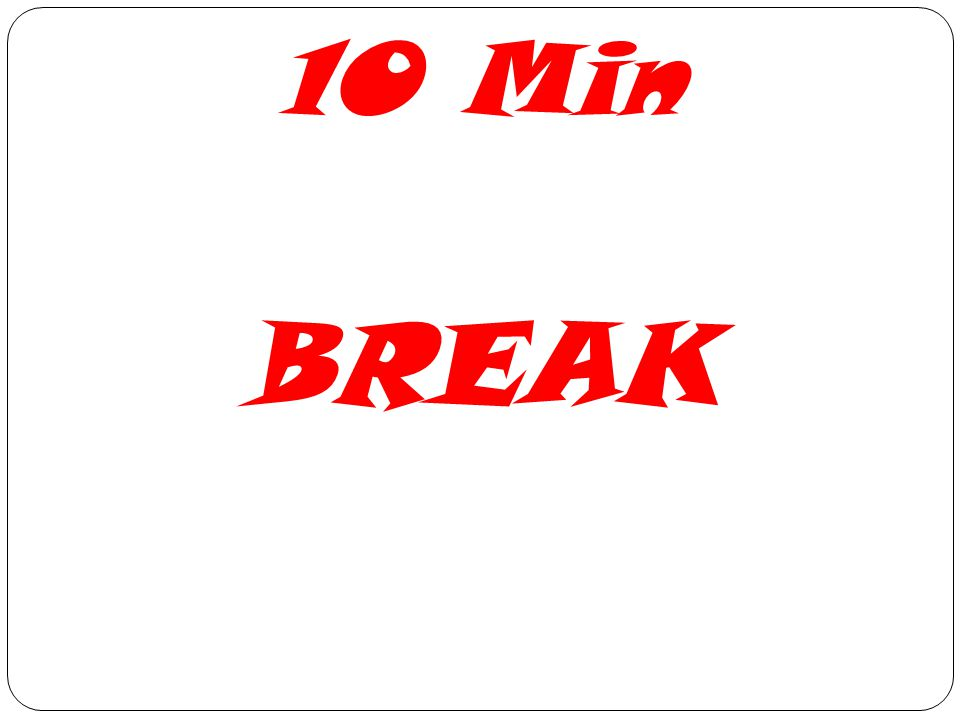 10 Min BREAK