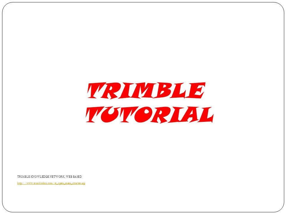 TRIMBLE TUTORIAL TRIMBLE KNOWLEDGE NETWORK, WEB BASED http://www.trimblelms.com/tr_open_main_courses.asp