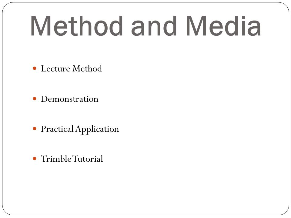 Method and Media Lecture Method Demonstration Practical Application Trimble Tutorial