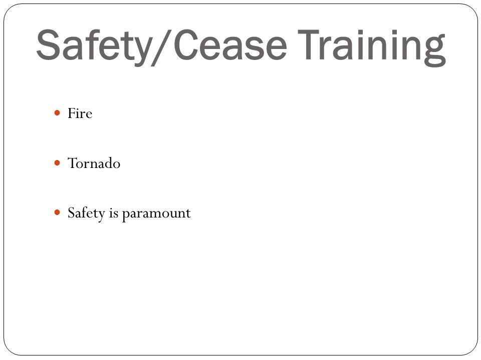 Safety/Cease Training Fire Tornado Safety is paramount