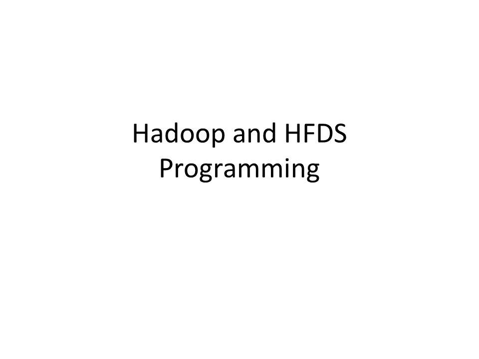 Hadoop and HFDS Programming