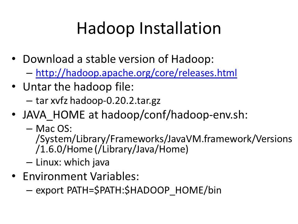 Hadoop Installation Download a stable version of Hadoop: – http://hadoop.apache.org/core/releases.html http://hadoop.apache.org/core/releases.html Unt