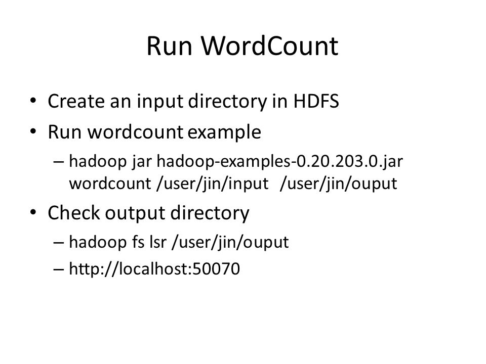 Run WordCount Create an input directory in HDFS Run wordcount example – hadoop jar hadoop-examples-0.20.203.0.jar wordcount /user/jin/input /user/jin/ouput Check output directory – hadoop fs lsr /user/jin/ouput – http://localhost:50070
