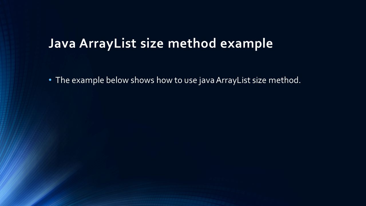 Java ArrayList size method example The example below shows how to use java ArrayList size method.