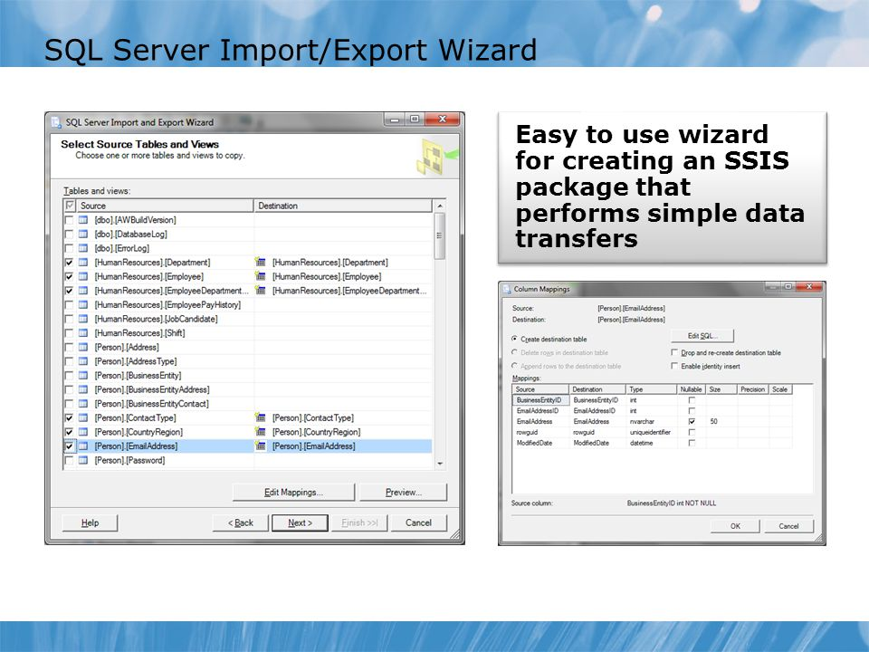 SQL Server Import/Export Wizard Easy to use wizard for creating an SSIS package that performs simple data transfers