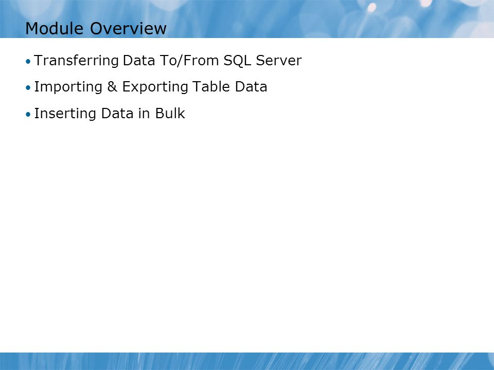 Module Overview Transferring Data To/From SQL Server Importing & Exporting Table Data Inserting Data in Bulk