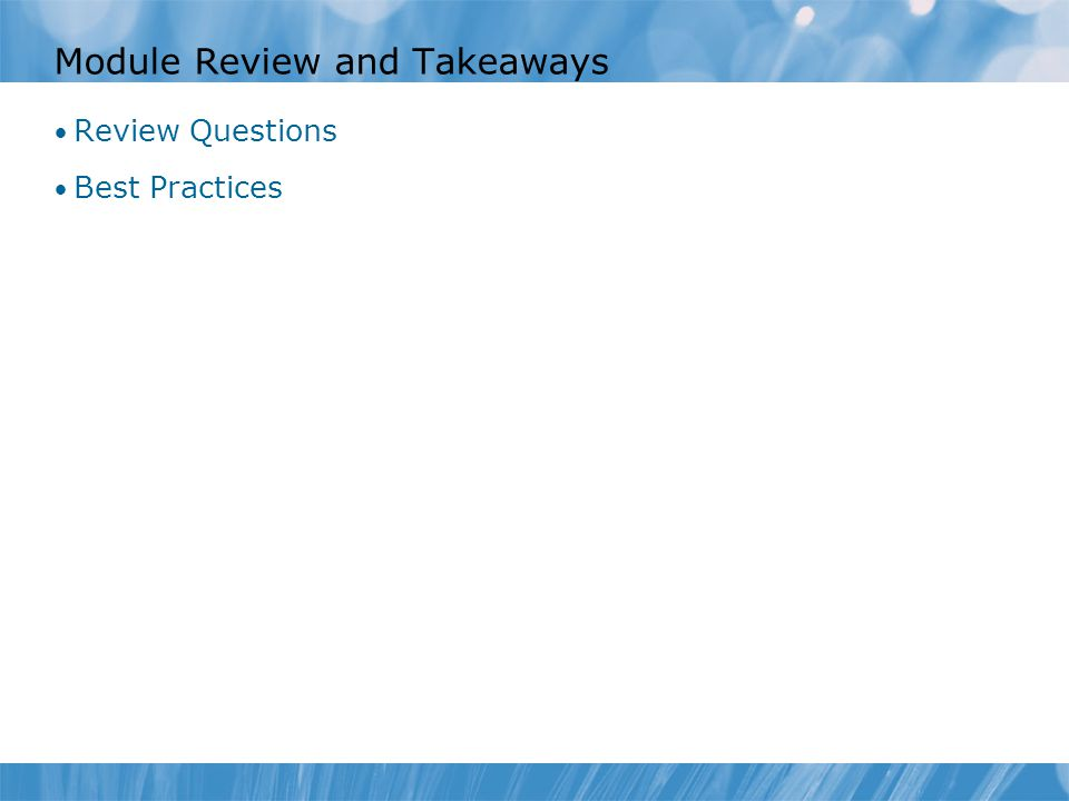 Module Review and Takeaways Review Questions Best Practices