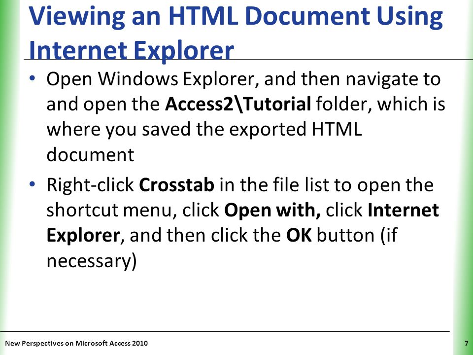 XP Viewing an HTML Document Using Internet Explorer New Perspectives on Microsoft Access 20107 Open Windows Explorer, and then navigate to and open th