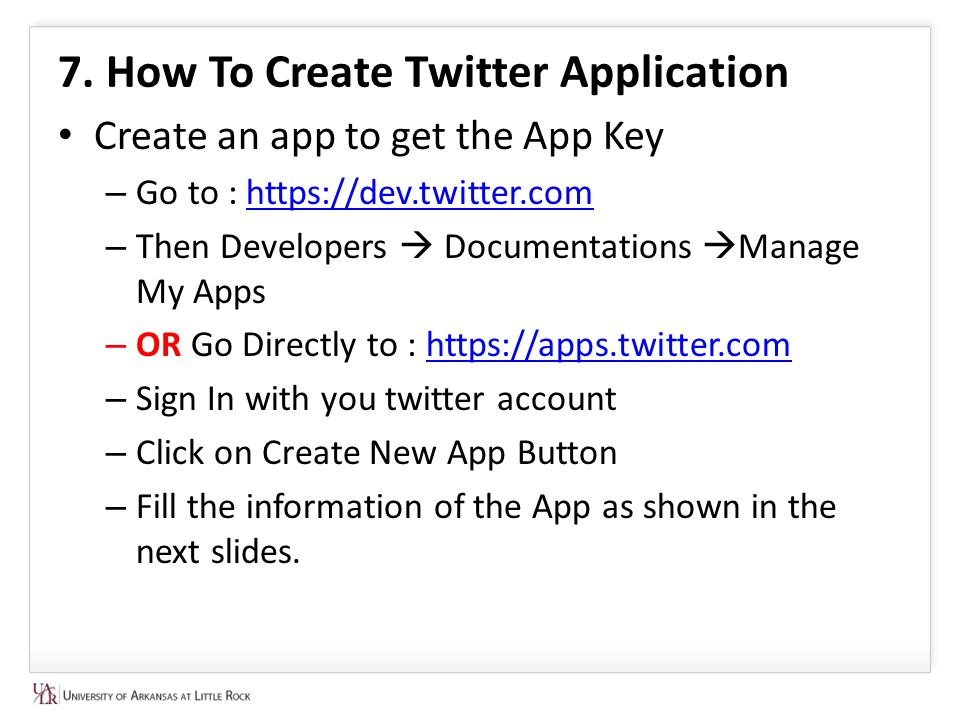 7. How To Create Twitter Application Create an app to get the App Key – Go to : https://dev.twitter.comhttps://dev.twitter.com – Then Developers  Doc