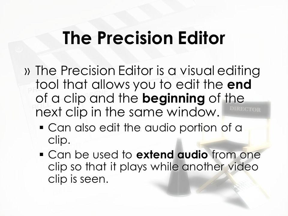 The Precision Editor »The Precision Editor is a visual editing tool that allows you to edit the end of a clip and the beginning of the next clip in the same window.