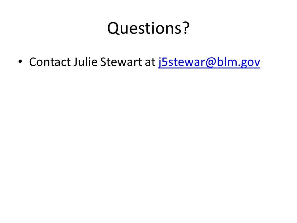 Questions? Contact Julie Stewart at j5stewar@blm.govj5stewar@blm.gov