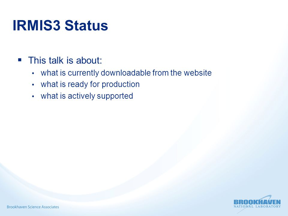 IRMIS3 Status  This talk is about: what is currently downloadable from the website what is ready for production what is actively supported