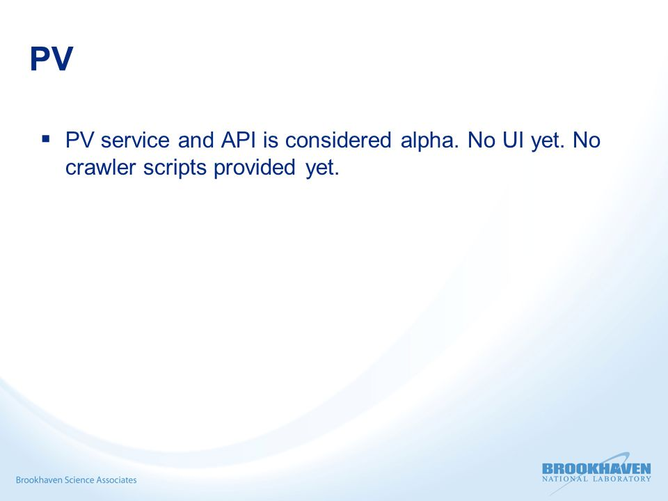 PV  PV service and API is considered alpha. No UI yet. No crawler scripts provided yet.