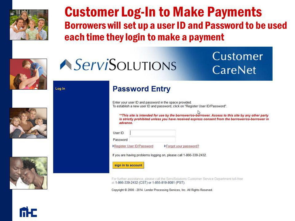 Customer Log-In to Make Payments Borrowers will set up a user ID and Password to be used each time they login to make a payment