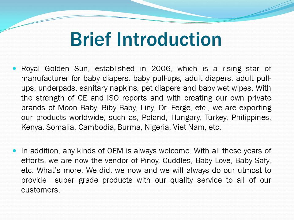 Brief Introduction Royal Golden Sun, established in 2006, which is a rising star of manufacturer for baby diapers, baby pull-ups, adult diapers, adult