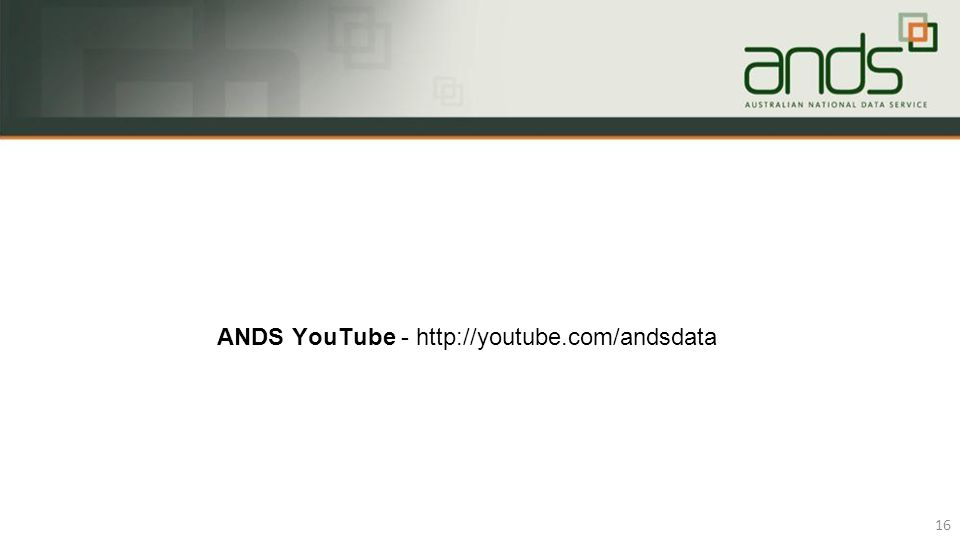 ANDS YouTube - http://youtube.com/andsdata 16