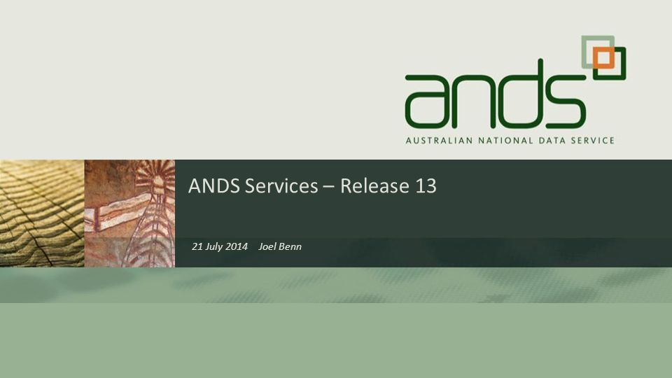 ANDS Services – Release 13 21 July 2014 Joel Benn