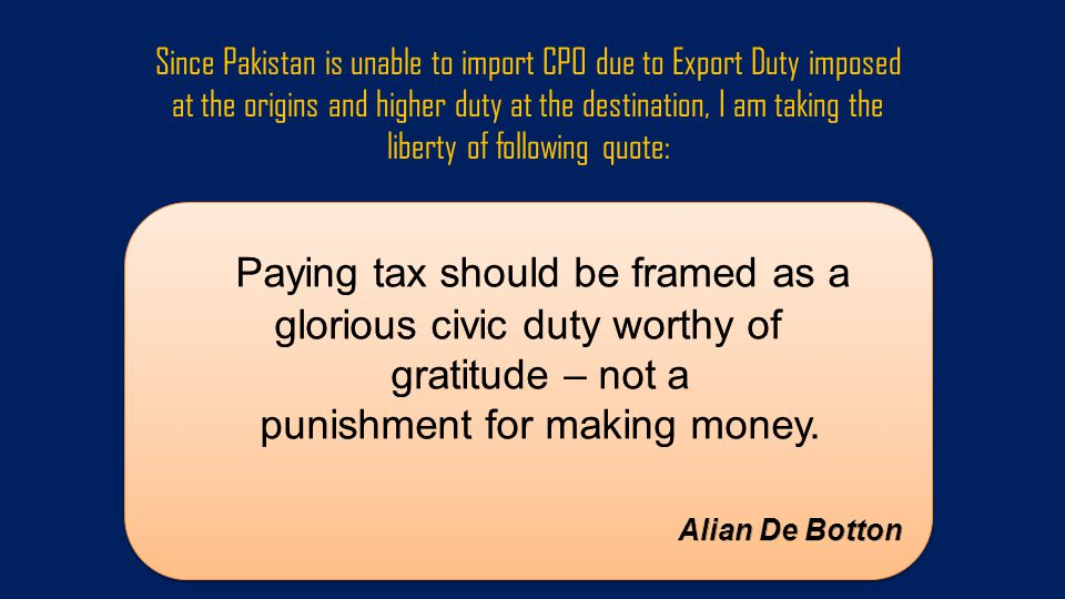 Since Pakistan is unable to import CPO due to Export Duty imposed at the origins and higher duty at the destination, I am taking the liberty of following quote: