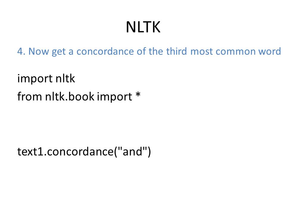 NLTK import nltk from nltk.book import * text1.concordance( and ) 4.