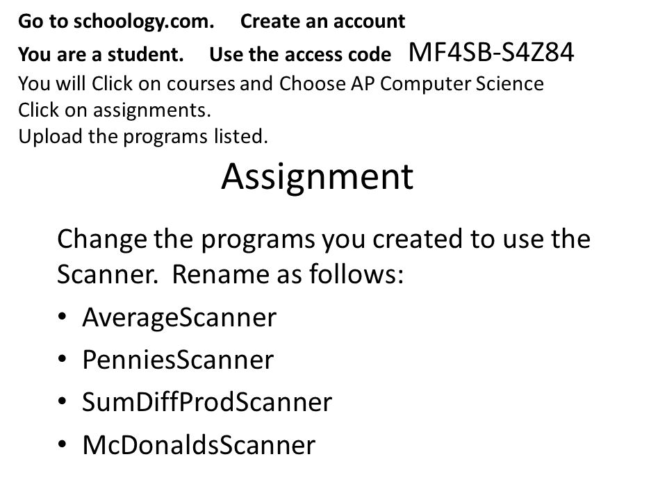 Assignment Change the programs you created to use the Scanner.